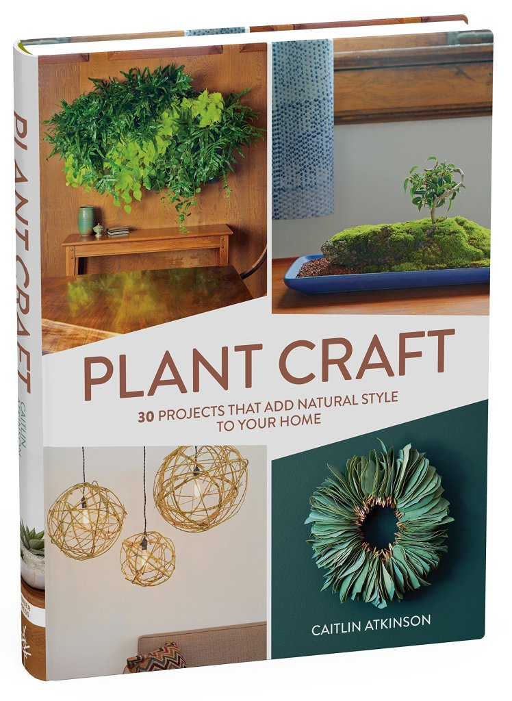 """Holiday gift idea for interior design enthusiasts who love DIY decor projects: coffee table book """"Plant Craft: 30 Projects that Add Natural Style to Your Home"""""""